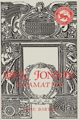 Ben Jonson: Dramatist - Barton, Anne