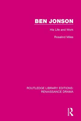 Ben Jonson: His Life and Work - Miles, Rosalind
