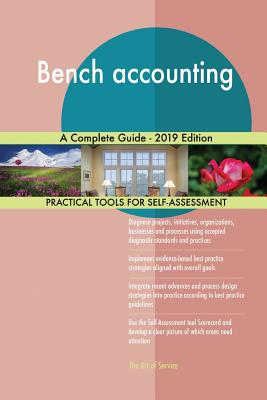 Bench accounting A Complete Guide - 2019 Edition - Blokdyk, Gerardus