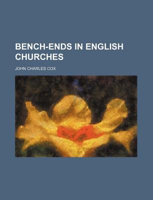 Bench-Ends in English Churches - Cox, John Charles
