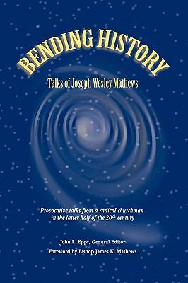 Bending History: Selected Talks of Joseph W. Mathews - Epps, John L (Editor)