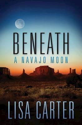 Beneath a Navajo Moon - Carter, Lisa