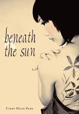 Beneath the Sun - Park, Cindy Mijin