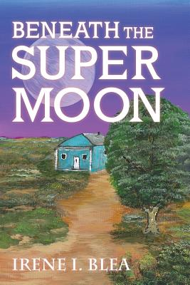 Beneath the Super Moon - Blea, Irene I