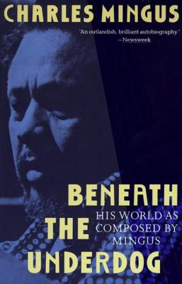 Beneath the Underdog: His World as Composed by Mingus - Mingus, Charles, and Weber, Timothy, and McDonald, Erroll (Editor)