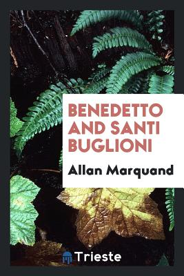 Benedetto and Santi Buglioni - Marquand, Allan