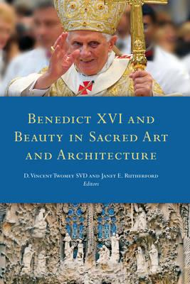 Benedict XVI and Beauty in Sacred Art and Architecture - Twomey, D. Vincent (Editor), and Rutherford, Janet E. (Editor)
