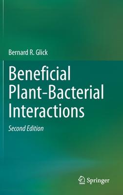 Beneficial Plant-Bacterial Interactions - Glick, Bernard R