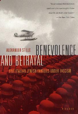 Benevolence and Betrayal: Five Italian Jewish Families Under Fascism - Stille, Alexander