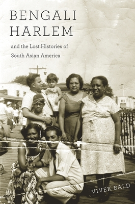 Bengali Harlem and the Lost Histories of South Asian America - Bald, Vivek