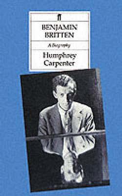 Benjamin Britten: A Biography - Carpenter, Humphrey