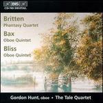 Benjamin Britten: Phantasy Quartet; Sir Arnold Bax, Sir Arthur Bliss: Oboe Quintets