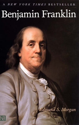 Benjamin Franklin - Morgan, Edmund S, Professor