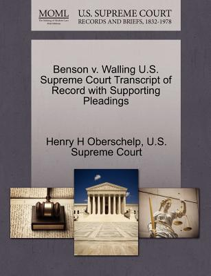 Benson V. Walling U.S. Supreme Court Transcript of Record with Supporting Pleadings - Oberschelp, Henry H, and U S Supreme Court (Creator)
