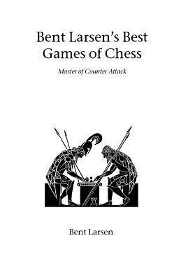 Bent Larsen's Best Games of Chess - Larsen, Bent