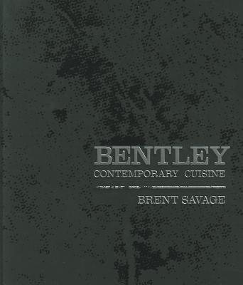 Bentley: Contemporary Cuisine - Savage, Brent, and Hildebrandt, Nick