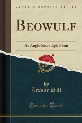 Beowulf: An Anglo-Saxon Epic Poem (Classic Reprint) - Hall, Lesslie