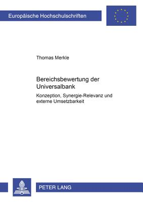 Bereichsbewertung Der Universalbank: Konzeption, Synergie-Relevanz Und Externe Umsetzbarkeit - Merkle, Thomas