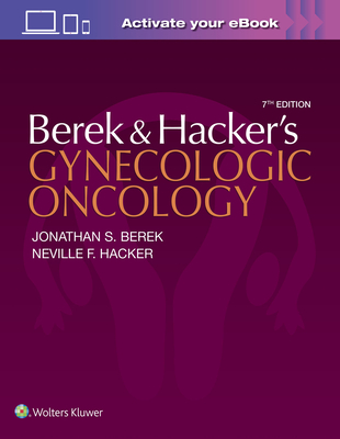 Berek and Hacker's Gynecologic Oncology - Berek, Jonathan S, and Hacker, Neville F, MD