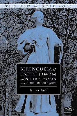 Berenguela of Castile (1180-1246) and Political Women in the High Middle Ages - Shadis, M