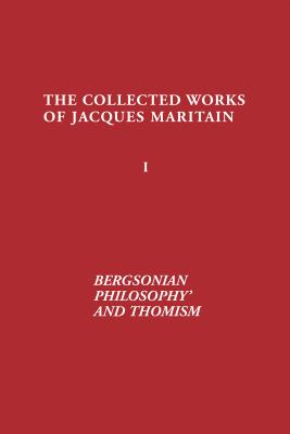 Bergsonian Philosophy and Thomism - Maritain, Jacques, and McInerny, Ralph (Editor), and Andison, Mabelle L (Translated by)