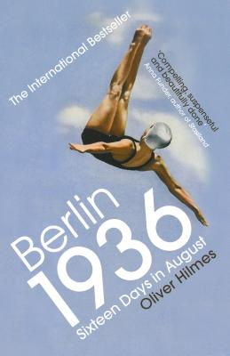 Berlin 1936: Sixteen Days in August - Hilmes, Oliver