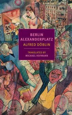 Berlin Alexanderplatz - Doblin, Alfred, and Hofmann, Michael (Introduction by)