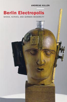Berlin Electropolis: Shock, Nerves, and German Modernity - Killen, Andreas