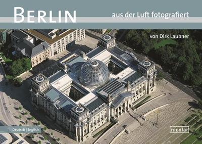 Berlin Photographed from the Air - Laubner, Dirk