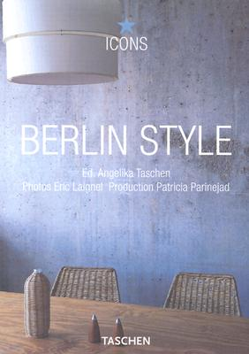 Berlin Style: Scenes, Interiors, Details - Taschen, Angelika, Dr. (Editor), and Laignel, Eric (Photographer)