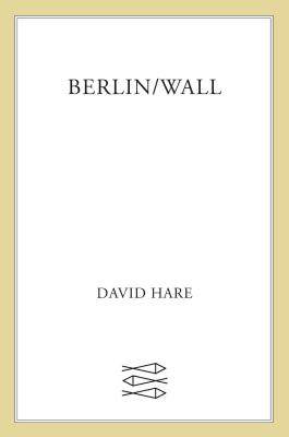 Berlin/Wall - Hare, David, Sir