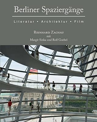 Berliner Spaziergange: Literatur, Architektur Und Film - Zachau, Reinhard, and Sinka, Margit M, and Goebel, Rolf