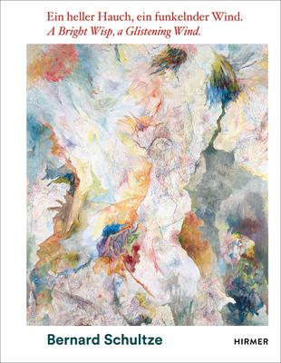 Bernard Schultze: A Bright Wisp, a Glistening Wind: A 100th Birthday Celebration - Kornhoff, Oliver (Editor)