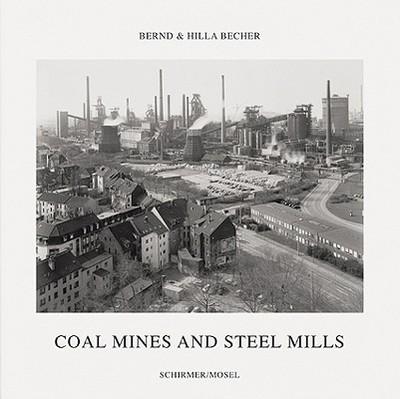 Bernd Becher, Hilla Becher: Coal Mines and Steel Mills - Becher, Bernd, and Becher, Hilla, and Liesbrock, Heinz (Editor)