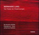 Bernhard Lang: Das Theater der Wiederholungen [SACD]