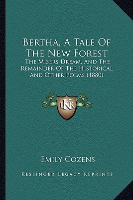 Bertha, a Tale of the New Forest: The Misers Dream, and the Remainder of the Historical and Other Poems (1880) - Cozens, Emily