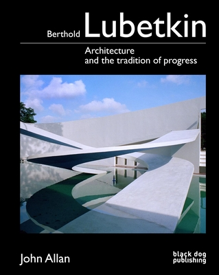 Berthold Lubetkin: Architecture and the Tradition of Progress - Allan, John, Dr.