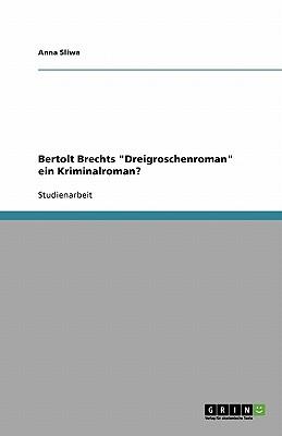 Bertolt Brechts Dreigroschenroman Ein Kriminalroman? - Sliwa, Anna