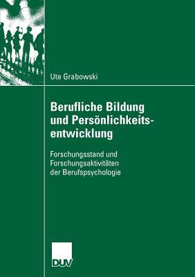 Berufliche Bildung Und Personlichkeitsentwicklung: Forschungsstand Und Forschungsaktivitaten Der Berufspsychologie - Heidegger, Prof Dr Gerald (Foreword by), and Grabowski, Ute