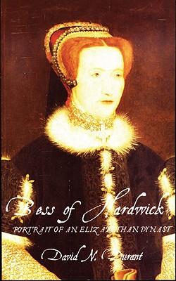 Bess of Hardwick: Portrait of an Elizabethan Dynast. David N. Durant - Durant, David N, and Durrant, David