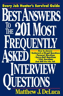 Best Answers to the 201 Most Frequently Asked Interview Questions - DeLuca, Matthew J, and DeLuca Matthew