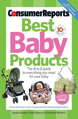 Best Baby Products - Gordon, Sandra, and Consumer Reports (Editor)