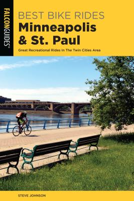 Best Bike Rides Minneapolis and St. Paul: Great Recreational Rides in the Twin Cities Area - Johnson, Steve