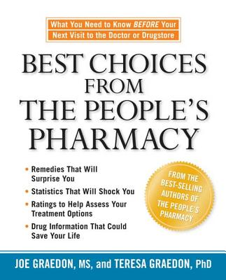 Best Choices from the People's Pharmacy: What You Need to Know Before Your Next Visit to the Doctor or Drugstore - Graedon, Joe, MS, and Graedon, Teresa, X, Ph.D.