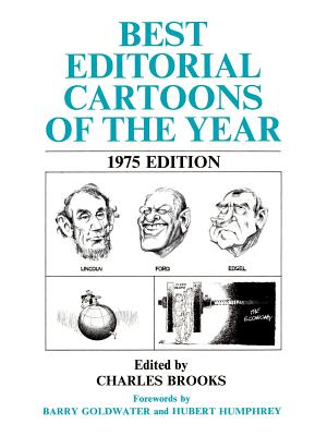 Best Editorial Cartoons of the Year: 1975 Edition - Brooks, Charles (Editor), and Goldwater, Barry (Foreword by), and Humphrey, Hubert (Foreword by)