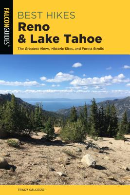 Best Hikes Reno and Lake Tahoe: The Greatest Views, Historic Sites, and Forest Strolls - Salcedo, Tracy