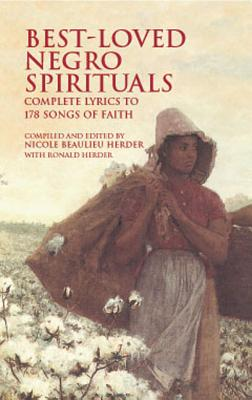 Best-Loved Negro Spirituals: Complete Lyrics to 178 Songs of Faith - Herder, Nicole Beaulieu (Editor), and Herder, Ronald (Editor)