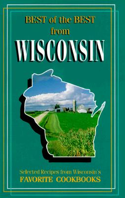 Best of Best from Wisconsin: Selected Recipes from Wisconsin's Favorite Cookbooks - McKee, Gwen (Editor)