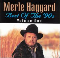 Best of the '90s, Vol. 1 - Merle Haggard