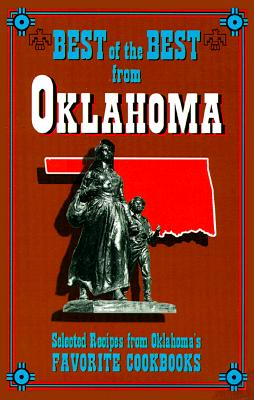 Best of the Best from Oklahoma: Selected Recipes from Olkahoma's Favorite Cookbooks - Quail Ridge Press, and McKee, Gwen (Editor), and Moseley, Barbara (Editor)